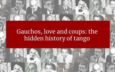 Gauchos, romance and coups; the hidden history of Argentine tango – Helen Campbell